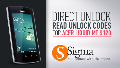 Acer Liquid MT S120 - Direct Unlock / Read Unlock Codes with SigmaBox / SigmaKey